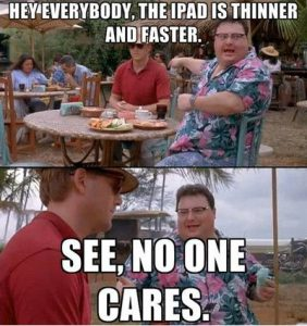 Funniest_Memes_hey-everybody-the-ipad-is-thinner-and-faster_6436