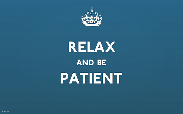 relac and be patinet