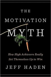 The Motivation Myth: How High Achievers Really Set Themselves Up to Win -Jeff Haden