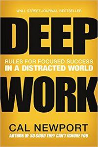 Deep Work: Rules for Focused Success in a Distracted World -Cal Newport