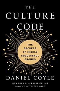 The Culture Code: The Secrets of Highly Successful Groups -Daniel Coyle